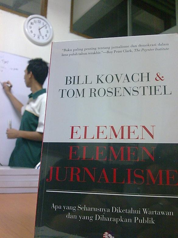 """""""Elemen-Elemen Jurnalisme"""", apa yang seharusnya diketahui wartawan dan diharapkan publik."""
